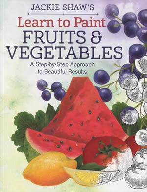 Jackie Shaw's Learn to Paint: Fruits and Vegetables